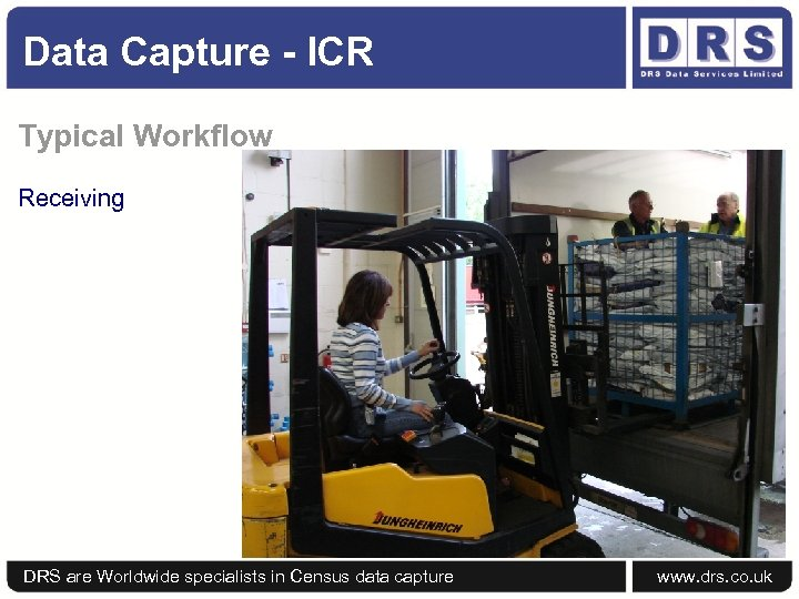 Data Capture - ICR Typical Workflow Receiving DRS are Worldwide specialists in Census data
