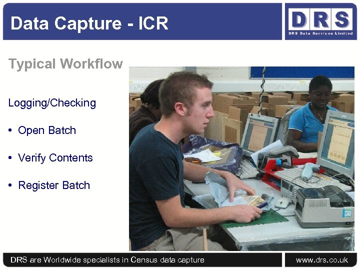 Data Capture - ICR Typical Workflow Logging/Checking • Open Batch • Verify Contents •