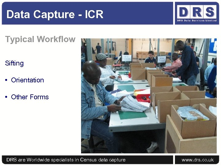 Data Capture - ICR Typical Workflow Sifting • Orientation • Other Forms DRS are