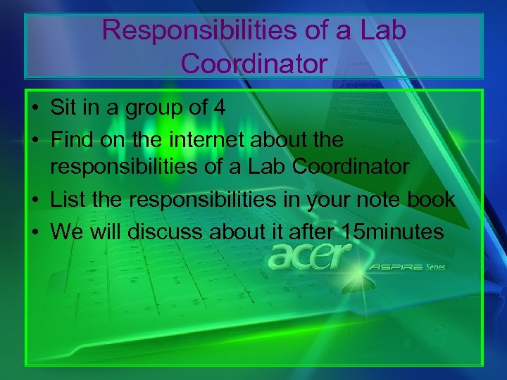 Responsibilities of a Lab Coordinator • Sit in a group of 4 • Find
