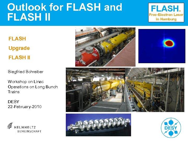 Outlook for FLASH and FLASH II FLASH Upgrade FLASH II Siegfried Schreiber Workshop on