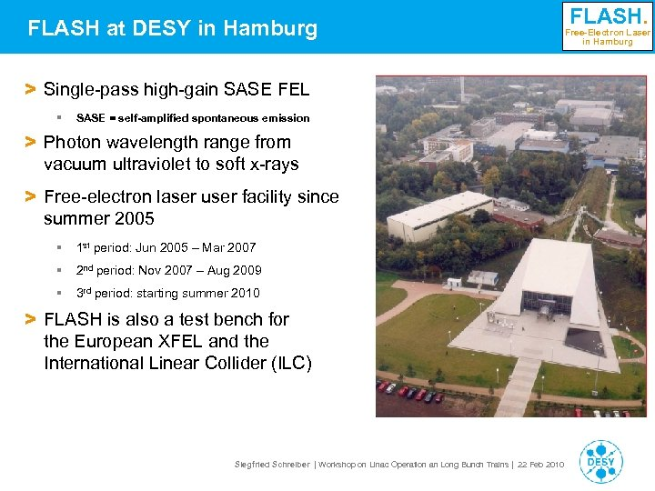 FLASH at DESY in Hamburg > Single-pass high-gain SASE FEL § SASE = self-amplified