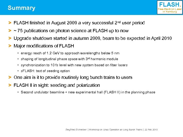 FLASH. Summary Free-Electron Laser in Hamburg > FLASH finished in August 2009 a very