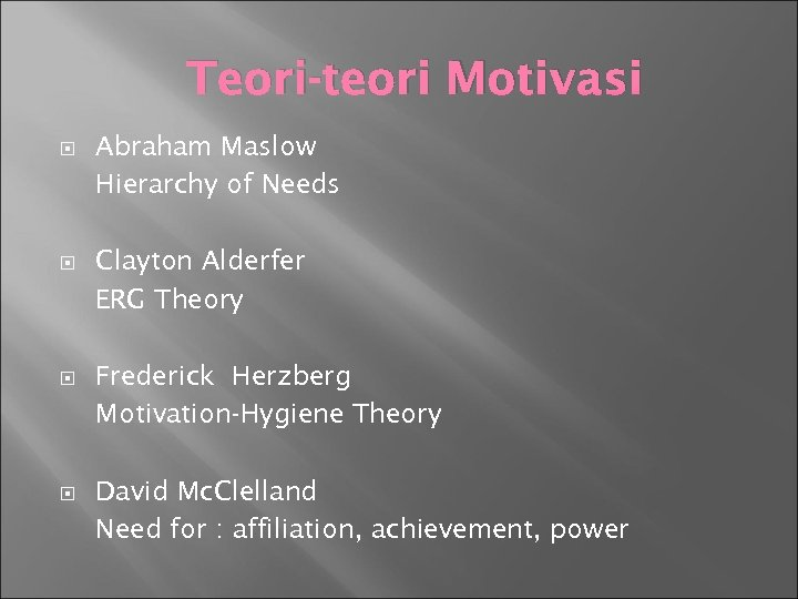 Teori-teori Motivasi Abraham Maslow Hierarchy of Needs Clayton Alderfer ERG Theory Frederick Herzberg Motivation-Hygiene