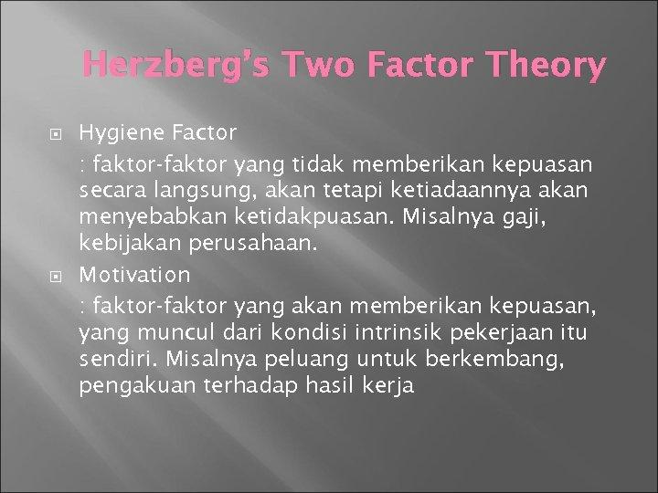 Herzberg's Two Factor Theory Hygiene Factor : faktor-faktor yang tidak memberikan kepuasan secara langsung,