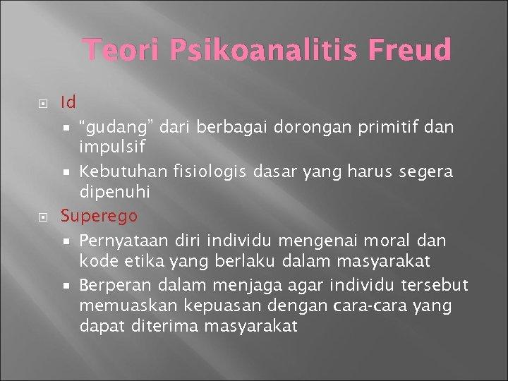 """Teori Psikoanalitis Freud Id """"gudang"""" dari berbagai dorongan primitif dan impulsif Kebutuhan fisiologis dasar"""