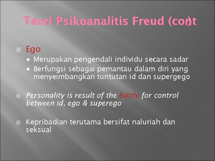 Teori Psikoanalitis Freud (cont. ) Ego Merupakan pengendali individu secara sadar Berfungsi sebagai pemantau