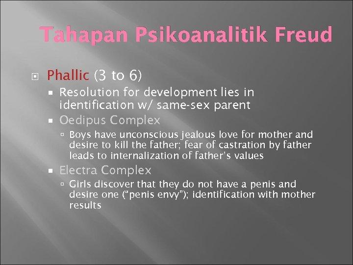 Tahapan Psikoanalitik Freud Phallic (3 to 6) Resolution for development lies in identification w/