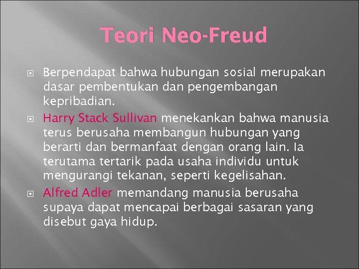 Teori Neo-Freud Berpendapat bahwa hubungan sosial merupakan dasar pembentukan dan pengembangan kepribadian. Harry Stack