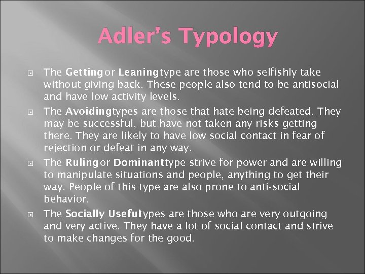 Adler's Typology The Getting or Leaning type are those who selfishly take without giving