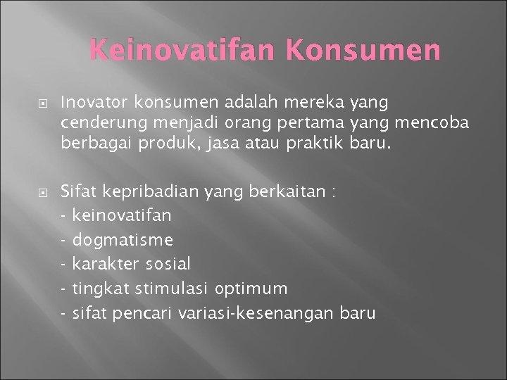 Keinovatifan Konsumen Inovator konsumen adalah mereka yang cenderung menjadi orang pertama yang mencoba berbagai