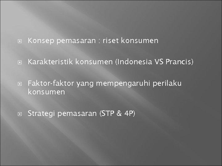 Konsep pemasaran : riset konsumen Karakteristik konsumen (Indonesia VS Prancis) Faktor-faktor yang mempengaruhi