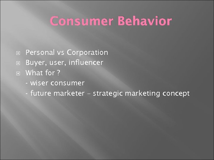 Consumer Behavior Personal vs Corporation Buyer, user, influencer What for ? - wiser consumer