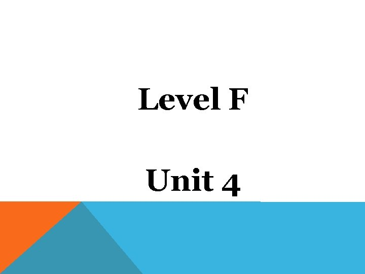 Level F Unit 4