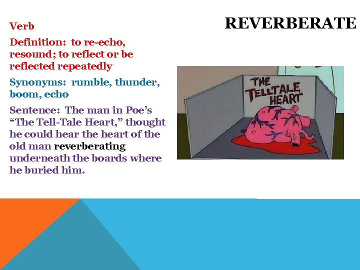 Verb Definition: to re-echo, resound; to reflect or be reflected repeatedly Synonyms: rumble, thunder,