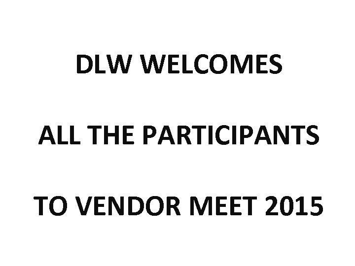 DLW WELCOMES ALL THE PARTICIPANTS TO VENDOR MEET 2015