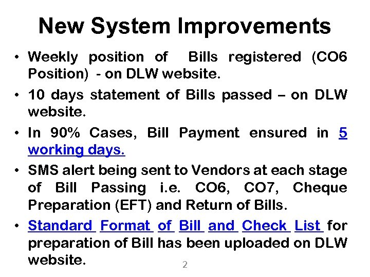 New System Improvements • Weekly position of Bills registered (CO 6 Position) - on