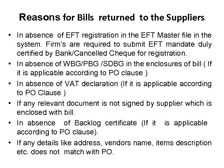 Reasons for Bills returned to the Suppliers • In absence of EFT registration in