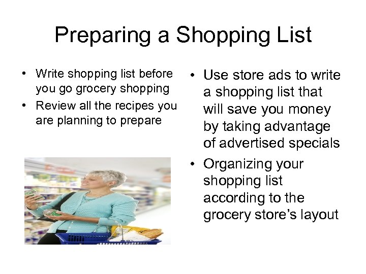 Preparing a Shopping List • Write shopping list before • Use store ads to