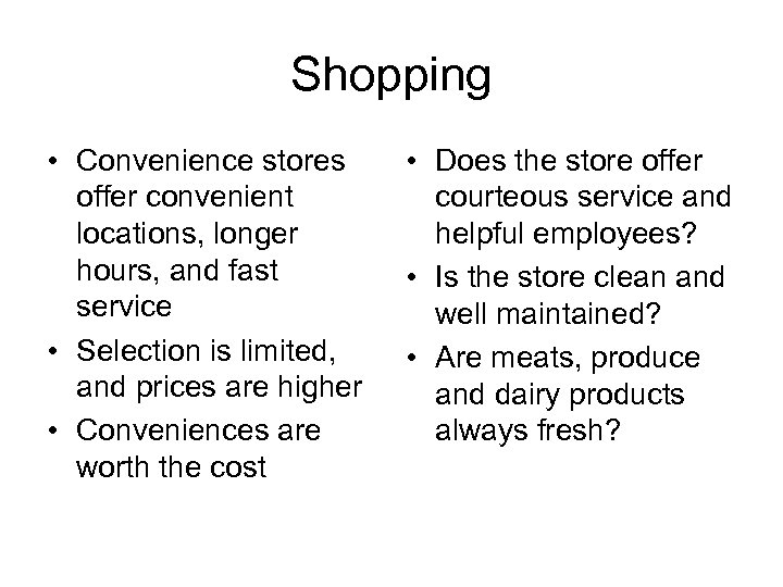 Shopping • Convenience stores offer convenient locations, longer hours, and fast service • Selection
