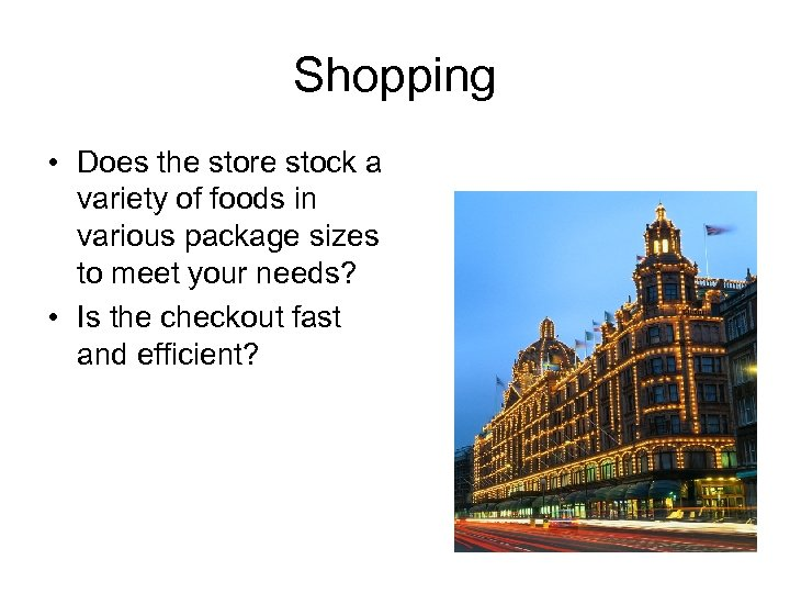 Shopping • Does the store stock a variety of foods in various package sizes