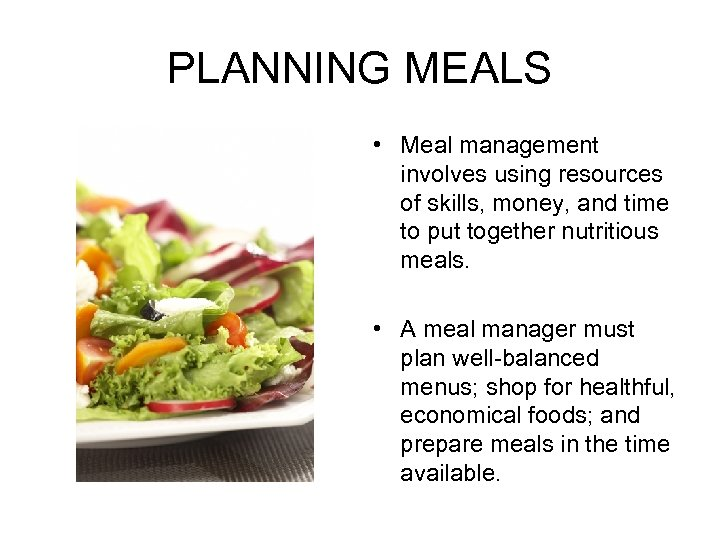PLANNING MEALS • Meal management involves using resources of skills, money, and time to