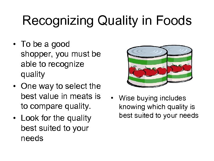 Recognizing Quality in Foods • To be a good shopper, you must be able