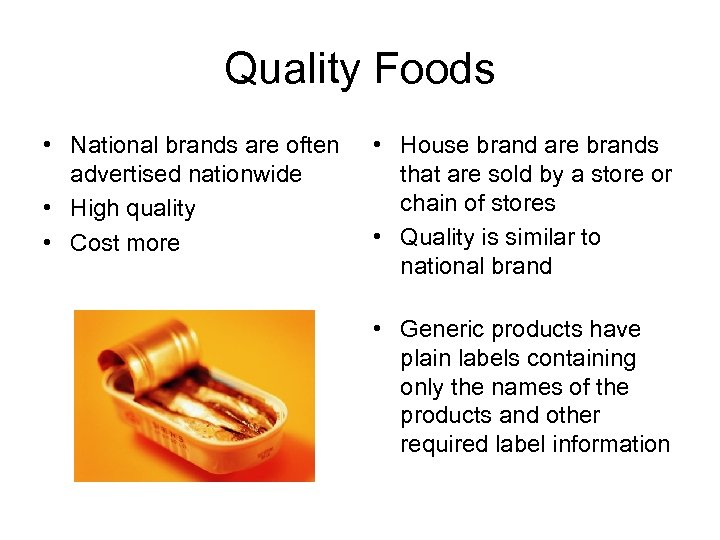 Quality Foods • National brands are often advertised nationwide • High quality • Cost