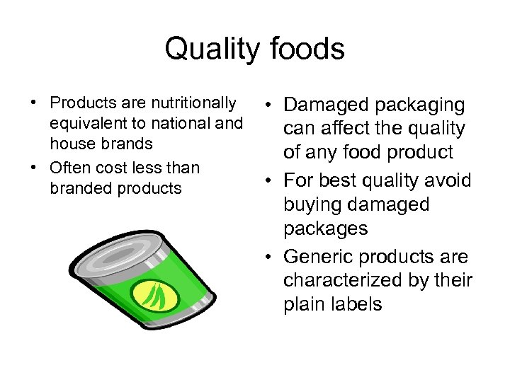 Quality foods • Products are nutritionally equivalent to national and house brands • Often