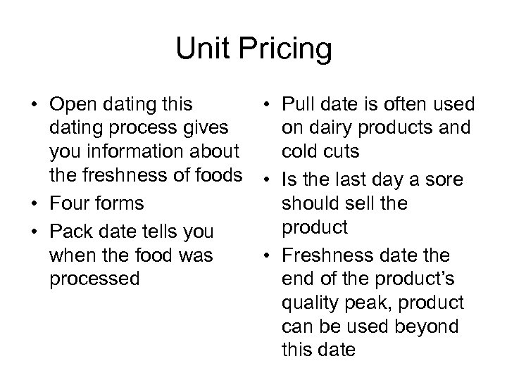 Unit Pricing • Open dating this • Pull date is often used dating process
