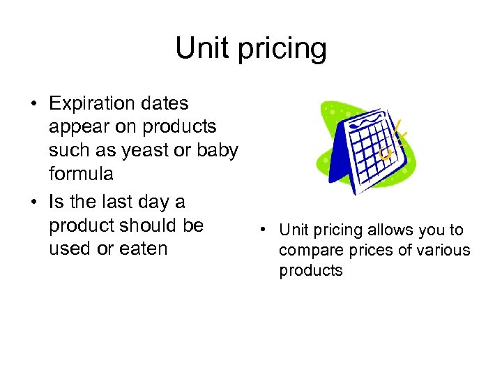 Unit pricing • Expiration dates appear on products such as yeast or baby formula