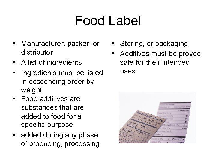 Food Label • Manufacturer, packer, or distributor • A list of ingredients • Ingredients