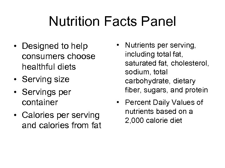Nutrition Facts Panel • Designed to help consumers choose healthful diets • Serving size