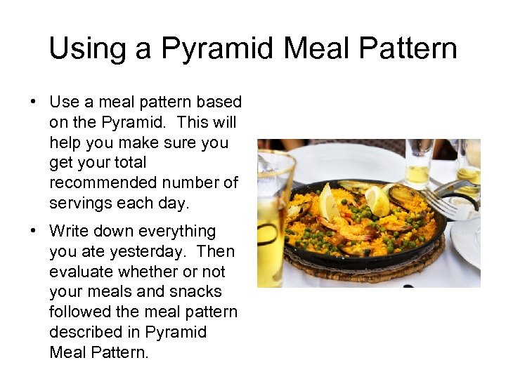 Using a Pyramid Meal Pattern • Use a meal pattern based on the Pyramid.