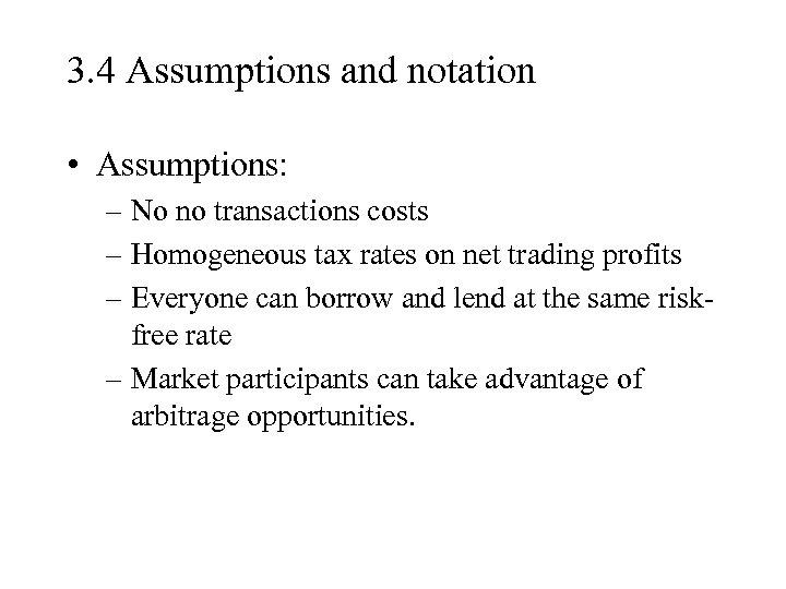 3. 4 Assumptions and notation • Assumptions: – No no transactions costs – Homogeneous