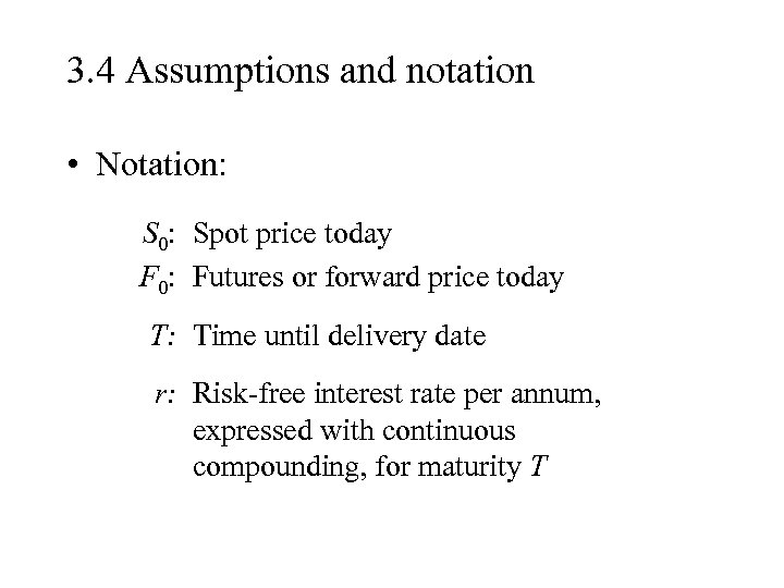 3. 4 Assumptions and notation • Notation: S 0: Spot price today F 0: