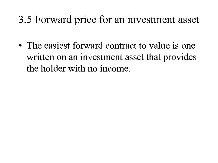 3. 5 Forward price for an investment asset • The easiest forward contract to
