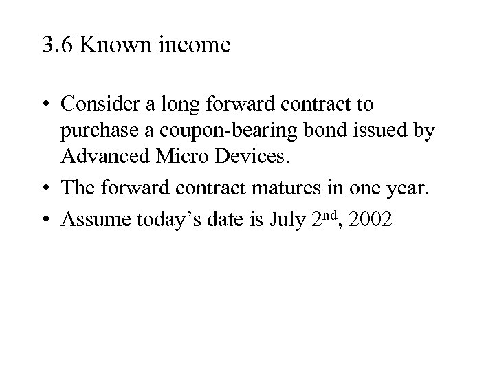 3. 6 Known income • Consider a long forward contract to purchase a coupon-bearing