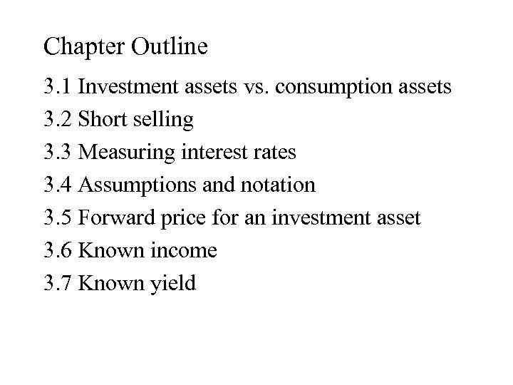 Chapter Outline 3. 1 Investment assets vs. consumption assets 3. 2 Short selling 3.