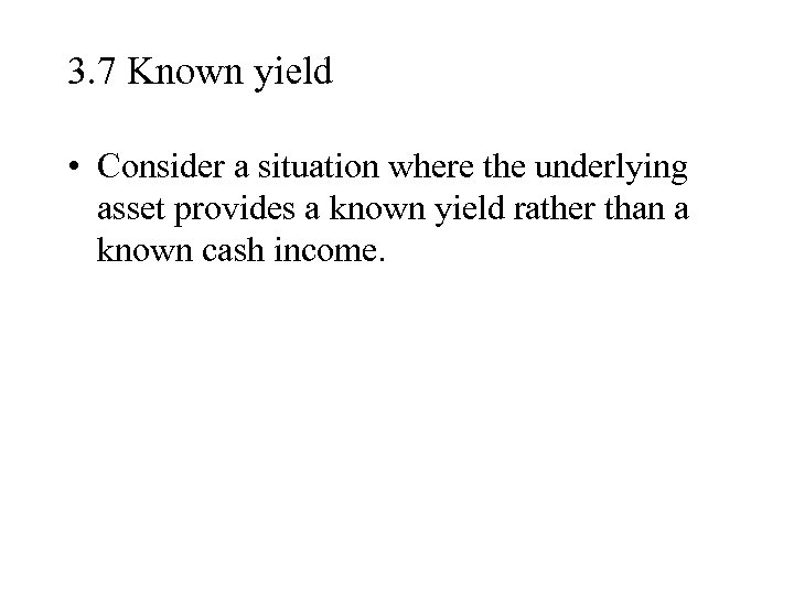 3. 7 Known yield • Consider a situation where the underlying asset provides a