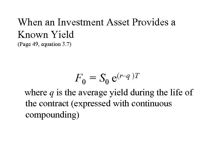 When an Investment Asset Provides a Known Yield (Page 49, equation 3. 7) F