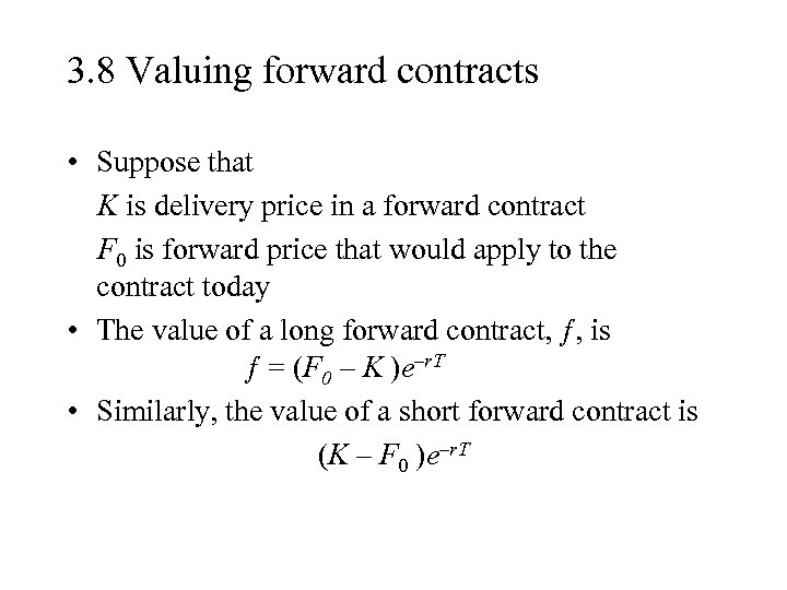 3. 8 Valuing forward contracts • Suppose that K is delivery price in a