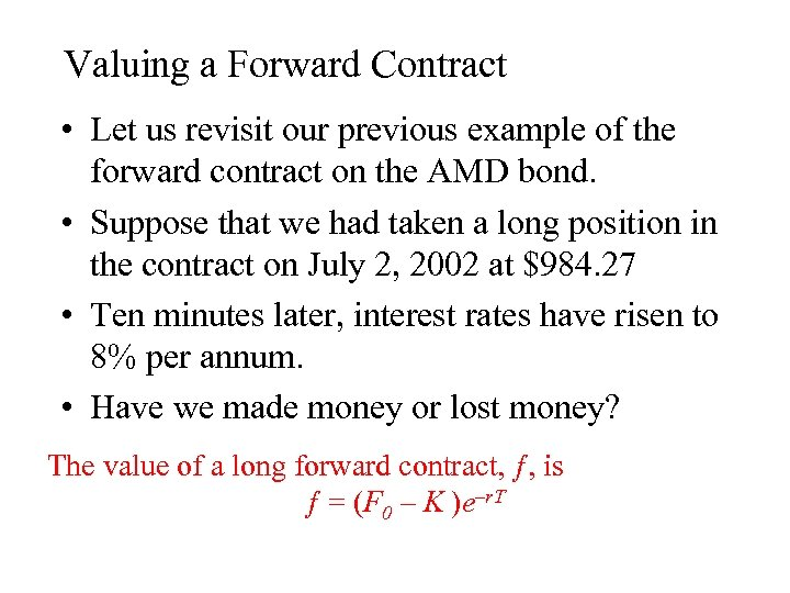 Valuing a Forward Contract • Let us revisit our previous example of the forward
