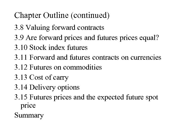Chapter Outline (continued) 3. 8 Valuing forward contracts 3. 9 Are forward prices and