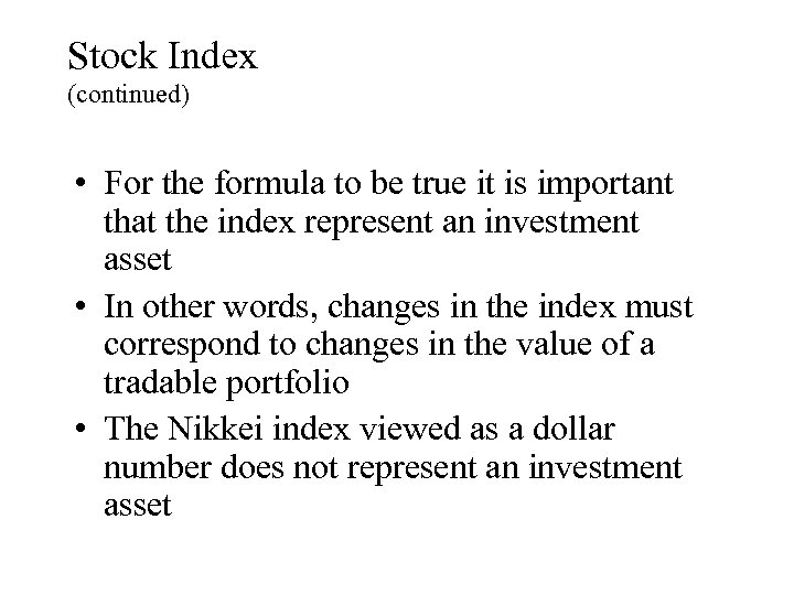 Stock Index (continued) • For the formula to be true it is important that