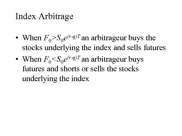 Index Arbitrage • When F 0>S 0 e(r-q)T an arbitrageur buys the stocks underlying