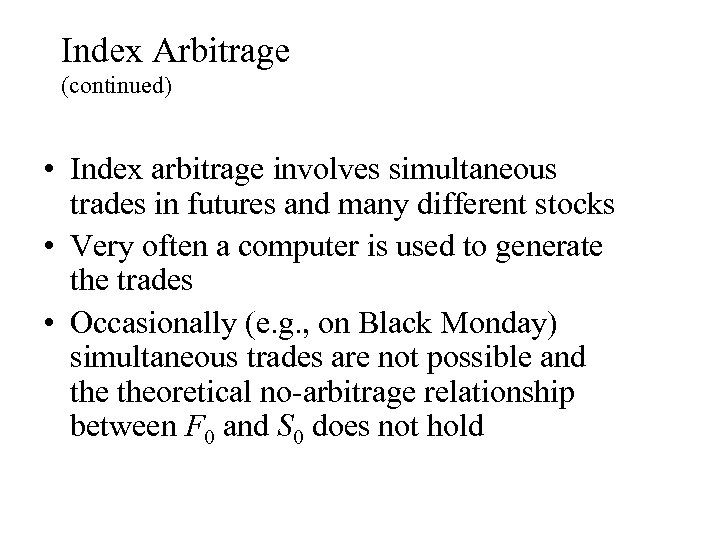 Index Arbitrage (continued) • Index arbitrage involves simultaneous trades in futures and many different
