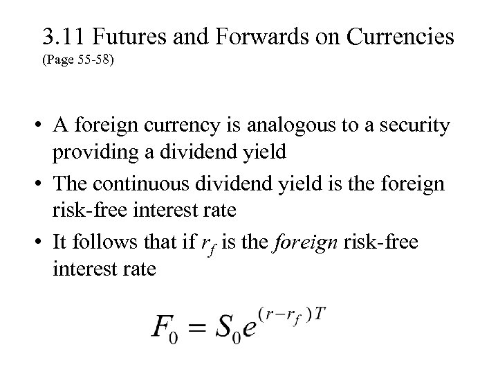 3. 11 Futures and Forwards on Currencies (Page 55 -58) • A foreign currency