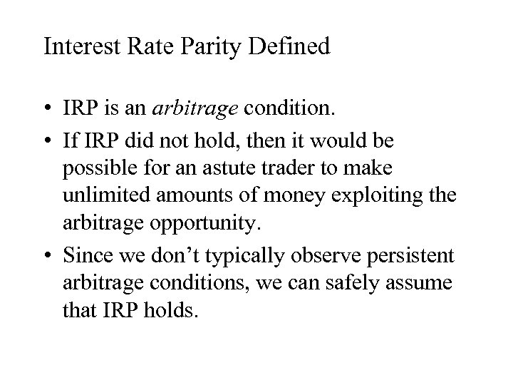 Interest Rate Parity Defined • IRP is an arbitrage condition. • If IRP did