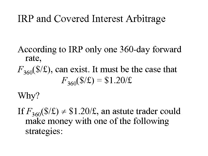 IRP and Covered Interest Arbitrage According to IRP only one 360 -day forward rate,
